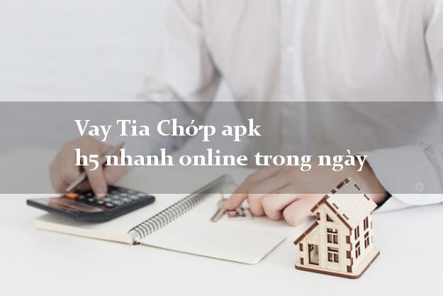 Vay Tia Chớp apk h5 nhanh online trong ngày