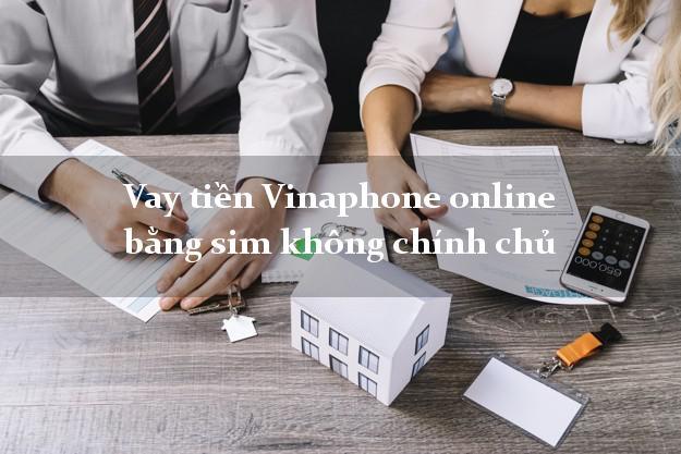 Vay tiền Vinaphone online bằng sim không chính chủ