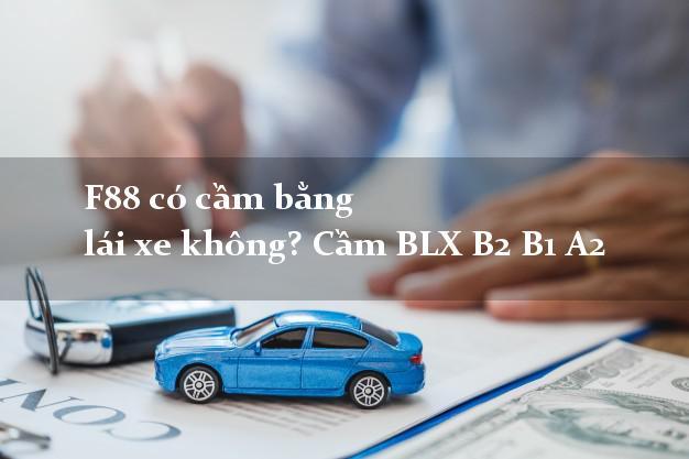 F88 có cầm bằng lái xe không? Cầm BLX B2 B1 A2