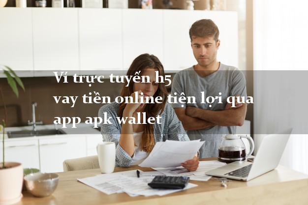 Ví trực tuyến h5 vay tiền online tiện lợi qua app apk wallet
