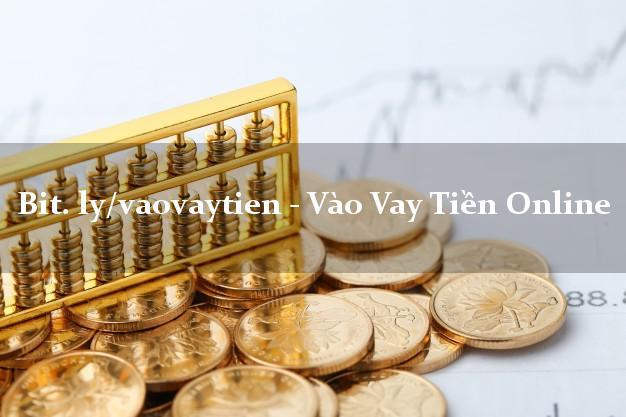 bit. ly/vaovaytien - Vào Vay Tiền Online siêu tốc 24/7