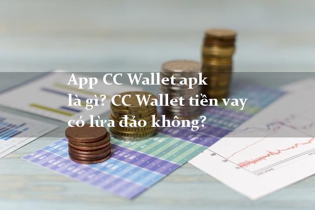 App CC Wallet apk là gì? CC Wallet tiền vay có lừa đảo không?