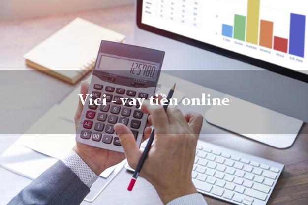 Vici - vay tiền online hỗ trợ nợ xấu