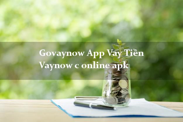 Govaynow App Vay Tiền Vaynow c online apk chấp nhận nợ xấu
