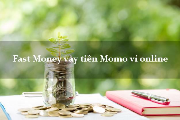 Fast Money vay tiền Momo ví online không gặp mặt