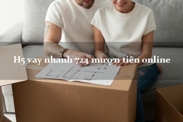 H5 vay nhanh 724 mượn tiền online hỗ trợ nợ xấu