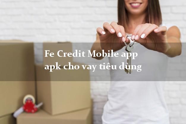 Fe Credit Mobile app apk cho vay tiêu dùng hỗ trợ nợ xấu