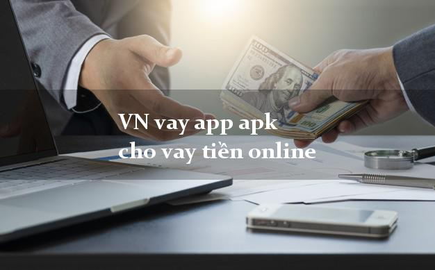 VN vay app apk cho vay tiền online không thẩm định