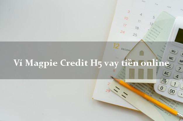 Ví Magpie Credit H5 vay tiền online uy tín hàng đầu