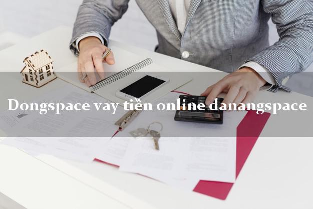 Dongspace vay tiền online danangspace không gặp mặt