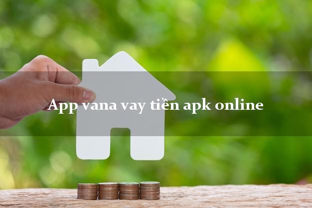 App vana vay tiền apk online chấp nhận nợ xấu